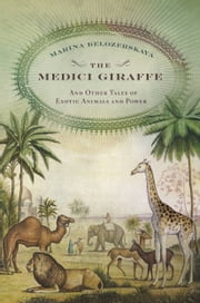 The Medici Giraffe - And Other Tales of Exotic Animals and Power ebook by Marina Belozerskaya