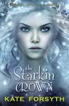 The Starkin Crown: Chronicles of Estelliana 3 ebook by Kate Forsyth