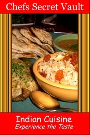 Indian Cuisine: Experience the Taste ebook by Chefs Secret Vault