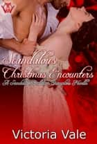 Scandalous Christmas Encounters - A Scandalous Ballroom Encounters Novella ebook by Victoria Vale
