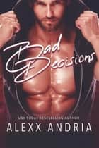 Bad Decisions ebook by Alexx Andria