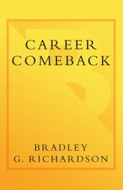 Career Comeback - Eight steps to getting back on your feet when you're fired, laid off, or yourbusiness ventures has failed--and finding more job satisfaction than ever before ebook by Bradley Richardson