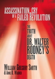 Assassination Cry of a Failed Revolution ebook by William Gregory Smith & Anne R. Wagner