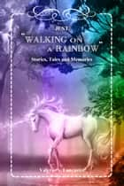 Walking on a Rainbow ebook by Valerie A. Lancaster