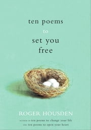 Ten Poems to Set You Free ebook by Roger Housden