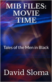 MIB Files: Movie Time - Tales Of The Men In Black ebook by David Sloma