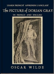 Learn French! Apprends l'Anglais! THE PICTURE OF DORIAN GRAY: In French and English ebook by Oscar Wilde