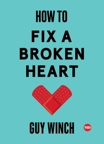 How to Fix a Broken Heart ebook by Dr Guy Winch