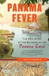 Panama Fever - The Epic Story of the Building of the Panama Canal ebook by Matthew Parker