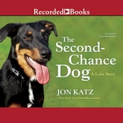 The Second Chance Dog - A Love Story audiobook by Jon Katz