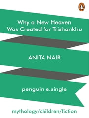 Why a New Heaven Was Created for Trishankhu ebook by Anita Nair