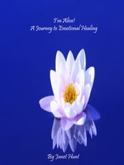 I'm Alive! A Journey to Emotional Healing ebook by Janet Hunt