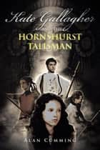 Kate Gallagher and the Hornshurst Talisman ebook by