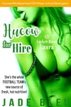 Hucow for Hire #3: Locker Room Laura - Hucow for Hire, #3 ebook by Jade Bleu