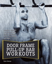 Doorframe Pull-Up Bar Workouts - Full Body Strength Training for Arms, Chest, Shoulders, Back, Core, Glutes and Legs ebook by Ryan  George