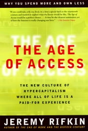 The Age of Access - The New Culture of Hypercapitalism ebook by Jeremy Rifkin