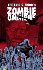The Eric S. Brown Zombie Omnibus ebook by Eric S. Brown