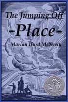 The Jumping off Place ebook by Marian Hurd McNeely, William Siegel (Illustrator)