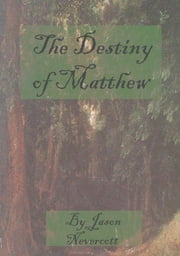 The Destiny of Matthew ebook by Jason Nevercott