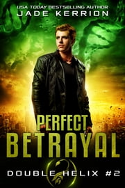 Perfect Betrayal ebook by Jade Kerrion, Double Helix