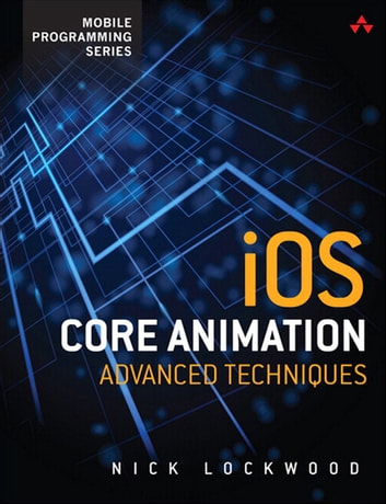 iOS Core Animation - Advanced Techniques ebook by Nick Lockwood