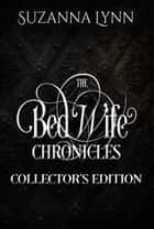 The Bed Wife Chronicles: Collector's Edition ebook by Suzanna Lynn