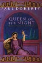 The Queen of the Night (Ancient Rome Mysteries, Book 3) - Murder and suspense in Ancient Rome ebook by Paul Doherty