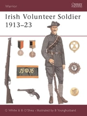 Irish Volunteer Soldier 1913?23 ebook by Gerry White,Brendan O'Shea,Bill Younghusband