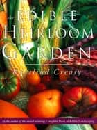 Edible Heirloom Garden ebook by Rosalind Creasy