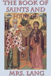 The Book of Saints and Heroes ebook by Mrs. Lang Lang
