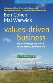 Values-Driven Business - How to Change the World, Make Money, and Have Fun ebook by Ben Cohen,Mal Warwick