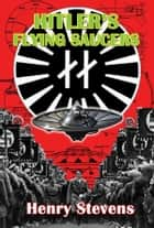 Hitler's Flying Saucers ebook by Henry Stevens