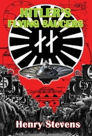 Hitler's Flying Saucers - A Guide to German Flying Discs of the Second World War ebook by Henry Stevens