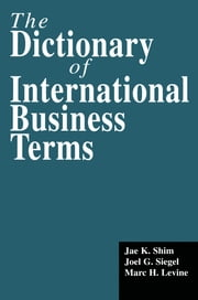 The Dictionary of International Business Terms ebook by Jae K. Shim,Joel G. Siegel,Marc H. Levine