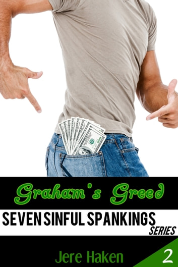 Graham's Greed (A Gay Spanking Story) ebook by Jere Haken