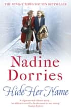 Hide Her Name e-bok by Nadine Dorries