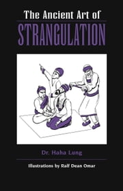 The Ancient Art of Strangulation ebook by Haha Lung