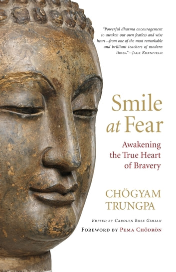 Smile at Fear - Awakening the True Heart of Bravery ebook by Chogyam Trungpa