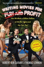Writing Movies for Fun and Profit - How We Made a Billion Dollars at the Box Office and You Can, Too! ebook by Thomas Lennon, Robert Ben Garant