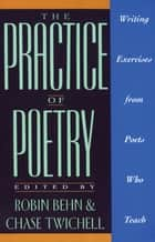 The Practice of Poetry - Writing Exercises From Poets Who Teach ekitaplar by Robin Behn