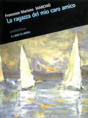 La ragazza del mio caro amico ebook by Francesco Mariano Marchiò