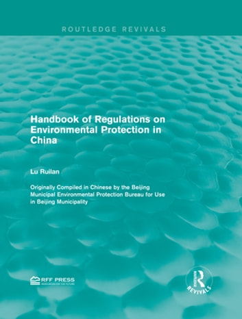 Handbook of Regulations on Environmental Protection in China ebook by Taylor and Francis
