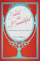 What Is Beautiful - Secrets from A Personal Shopper ebook by Tica Tallent
