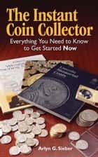 The Instant Coin Collector ebook by Arlyn Sieber