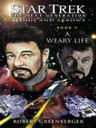 Star Trek: The Next Generation: Slings and Arrows #5: A Weary Life ebook by Robert Greenberger