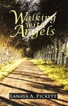 Walking with Angels ebook by Lanaya A. Pickett