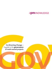 Co-directing Change: A Guide to the Governance of Multi-Owned Projects ebook by APM Governance SIG