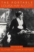 The Portable Louisa May Alcott ebook by Louisa May Alcott, Elizabeth Keyser