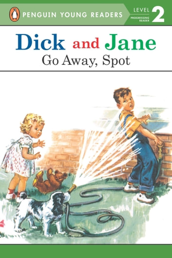 Dick and Jane: Go Away, Spot ebook by Penguin Young Readers