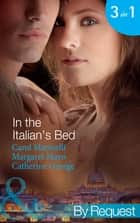 In the Italian's Bed: Bedded for Pleasure, Purchased for Pregnancy / The Italian's Ruthless Baby Bargain / The Italian Count's Defiant Bride (Mills & Boon By Request) eBook by Carol Marinelli, Margaret Mayo, Catherine George